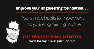 www.TheEngineeringMentor.com - Four Habits